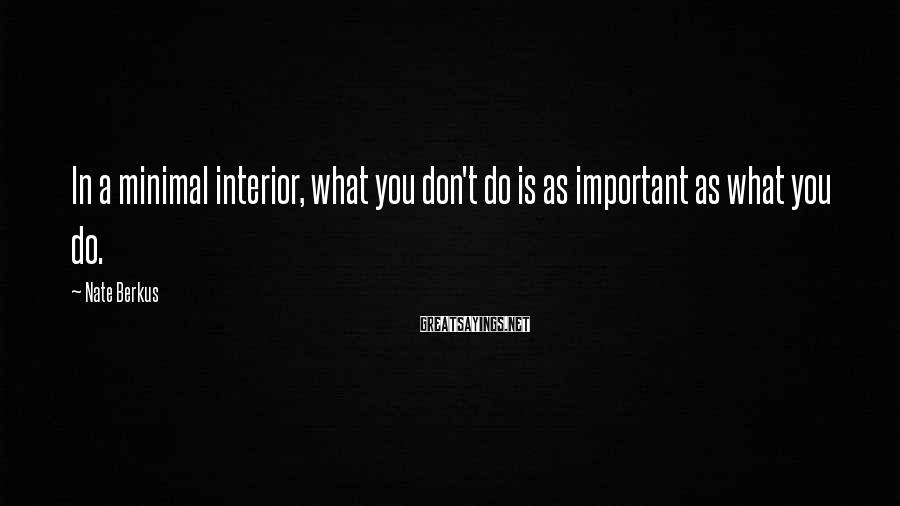 Nate Berkus Sayings: In a minimal interior, what you don't do is as important as what you do.