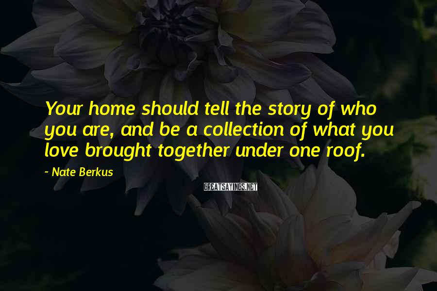 Nate Berkus Sayings: Your home should tell the story of who you are, and be a collection of