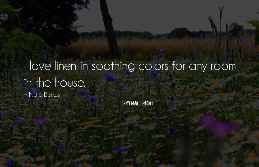 Nate Berkus Sayings: I love linen in soothing colors for any room in the house.