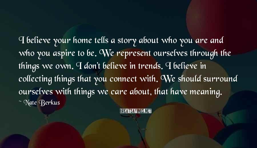 Nate Berkus Sayings: I believe your home tells a story about who you are and who you aspire