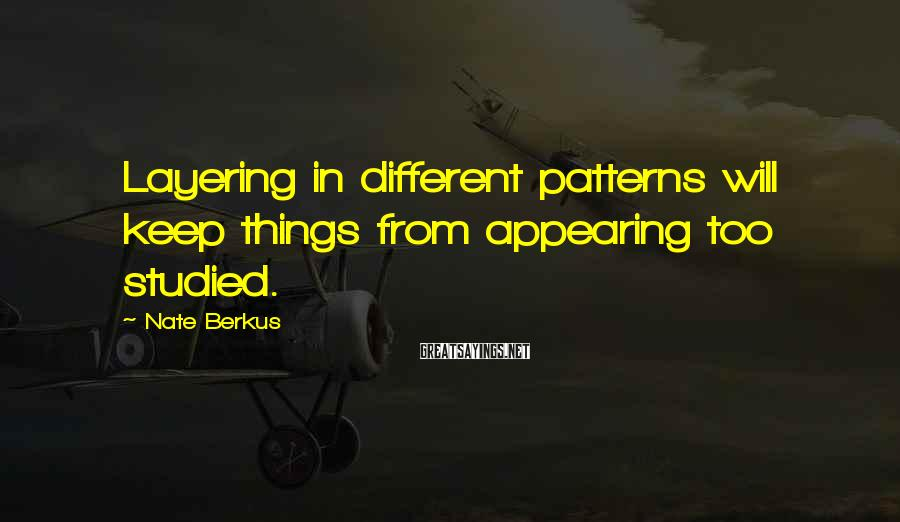 Nate Berkus Sayings: Layering in different patterns will keep things from appearing too studied.