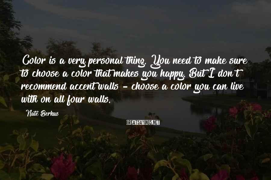 Nate Berkus Sayings: Color is a very personal thing. You need to make sure to choose a color