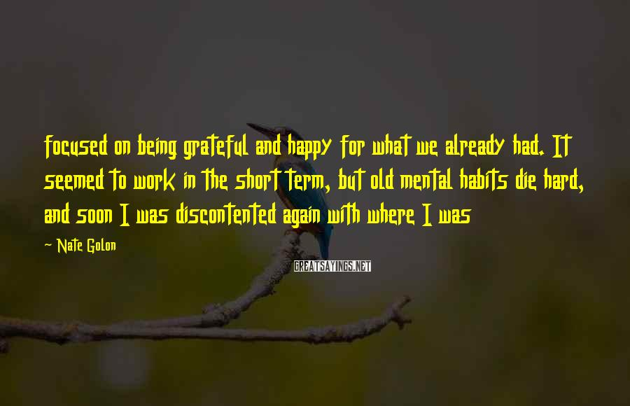 Nate Golon Sayings: focused on being grateful and happy for what we already had. It seemed to work