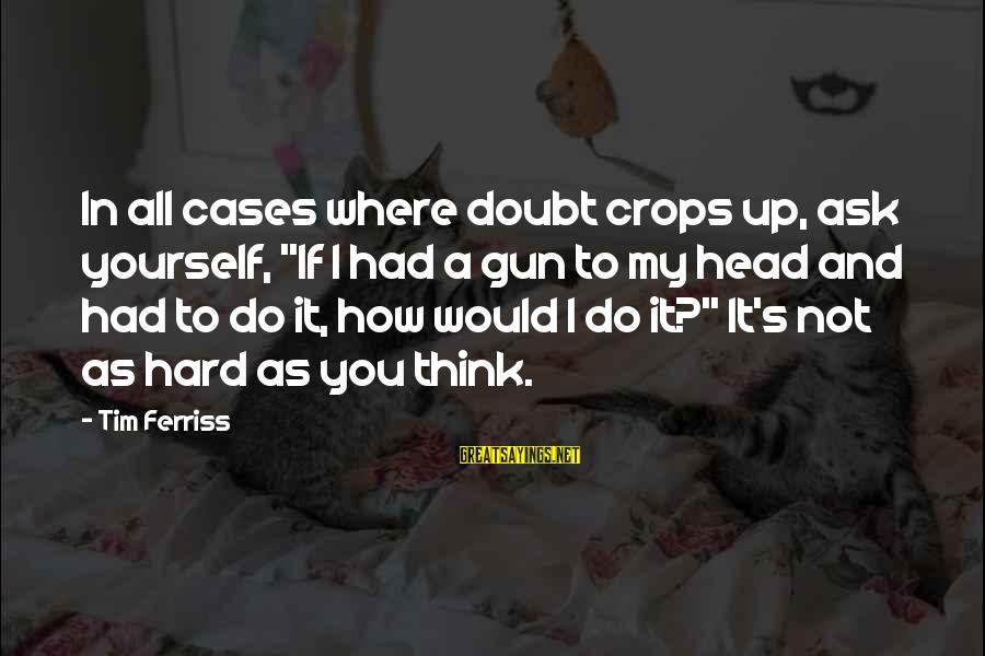 "Nate Pyle Sayings By Tim Ferriss: In all cases where doubt crops up, ask yourself, ""If I had a gun to"