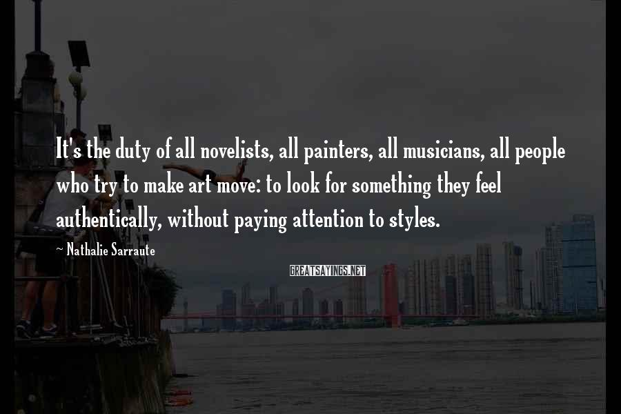 Nathalie Sarraute Sayings: It's the duty of all novelists, all painters, all musicians, all people who try to