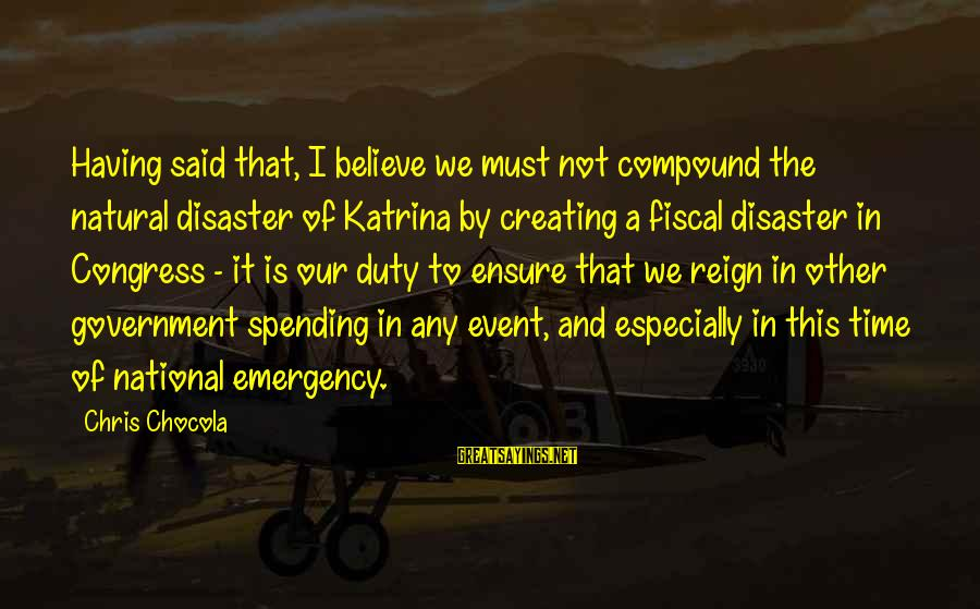 National Emergency Sayings By Chris Chocola: Having said that, I believe we must not compound the natural disaster of Katrina by