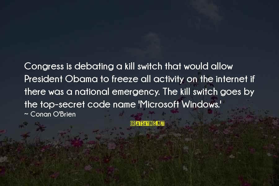 National Emergency Sayings By Conan O'Brien: Congress is debating a kill switch that would allow President Obama to freeze all activity