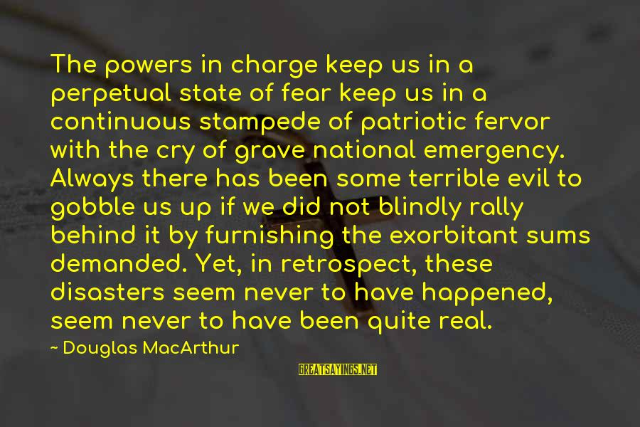 National Emergency Sayings By Douglas MacArthur: The powers in charge keep us in a perpetual state of fear keep us in