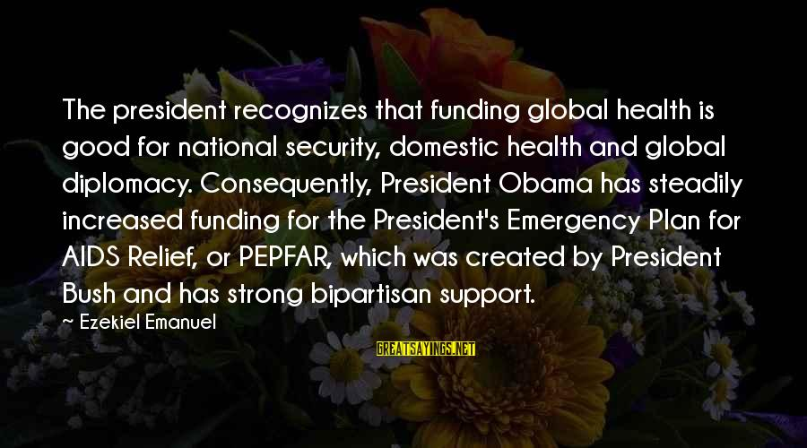 National Emergency Sayings By Ezekiel Emanuel: The president recognizes that funding global health is good for national security, domestic health and