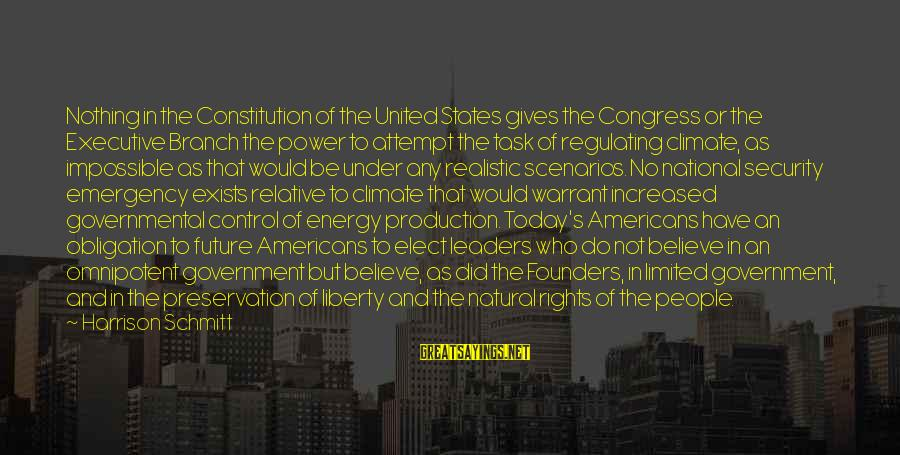 National Emergency Sayings By Harrison Schmitt: Nothing in the Constitution of the United States gives the Congress or the Executive Branch