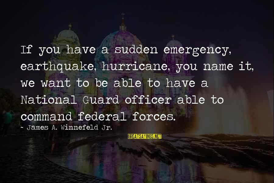 National Emergency Sayings By James A. Winnefeld Jr.: If you have a sudden emergency, earthquake, hurricane, you name it, we want to be