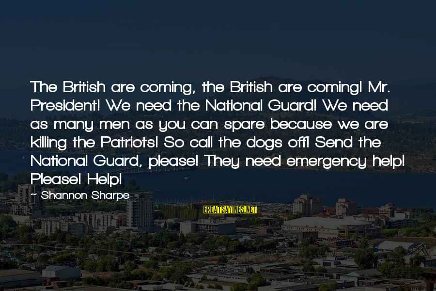 National Emergency Sayings By Shannon Sharpe: The British are coming, the British are coming! Mr. President! We need the National Guard!