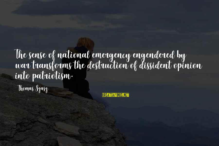 National Emergency Sayings By Thomas Szasz: The sense of national emergency engendered by war transforms the destruction of dissident opinion into