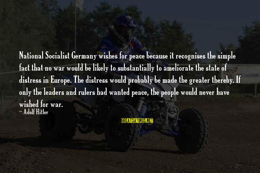 National Leaders And Their Sayings By Adolf Hitler: National Socialist Germany wishes for peace because it recognises the simple fact that no war