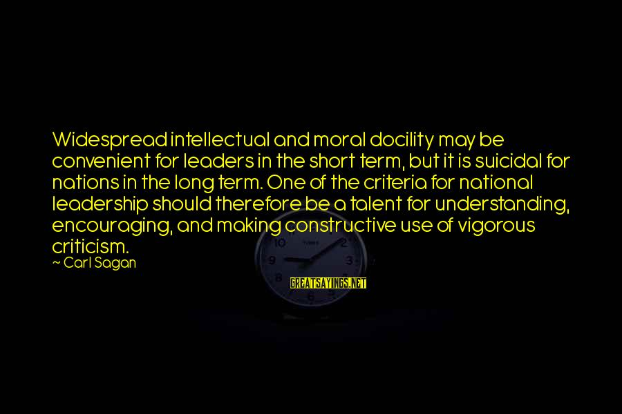 National Leaders And Their Sayings By Carl Sagan: Widespread intellectual and moral docility may be convenient for leaders in the short term, but