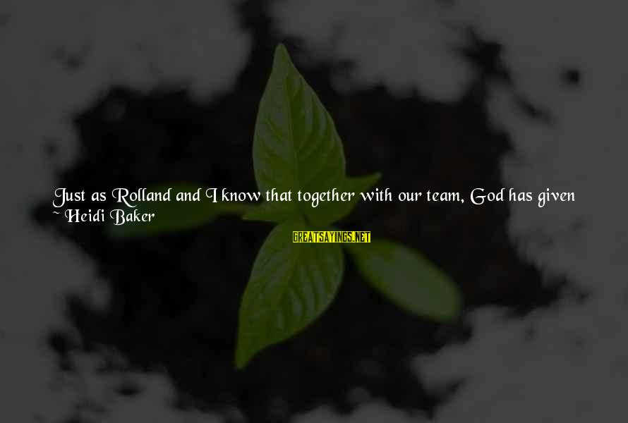 National Leaders And Their Sayings By Heidi Baker: Just as Rolland and I know that together with our team, God has given us