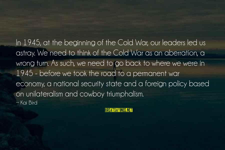 National Leaders And Their Sayings By Kai Bird: In 1945, at the beginning of the Cold War, our leaders led us astray. We