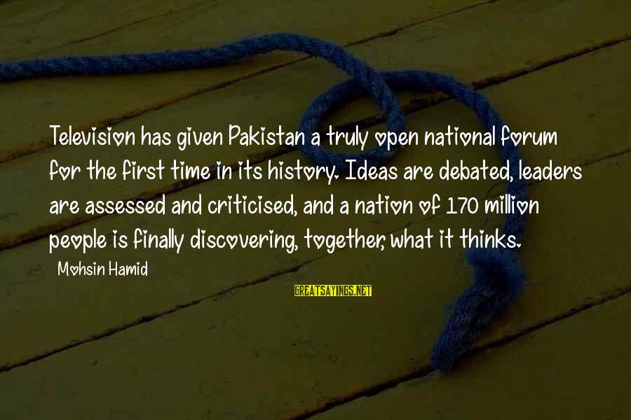 National Leaders And Their Sayings By Mohsin Hamid: Television has given Pakistan a truly open national forum for the first time in its