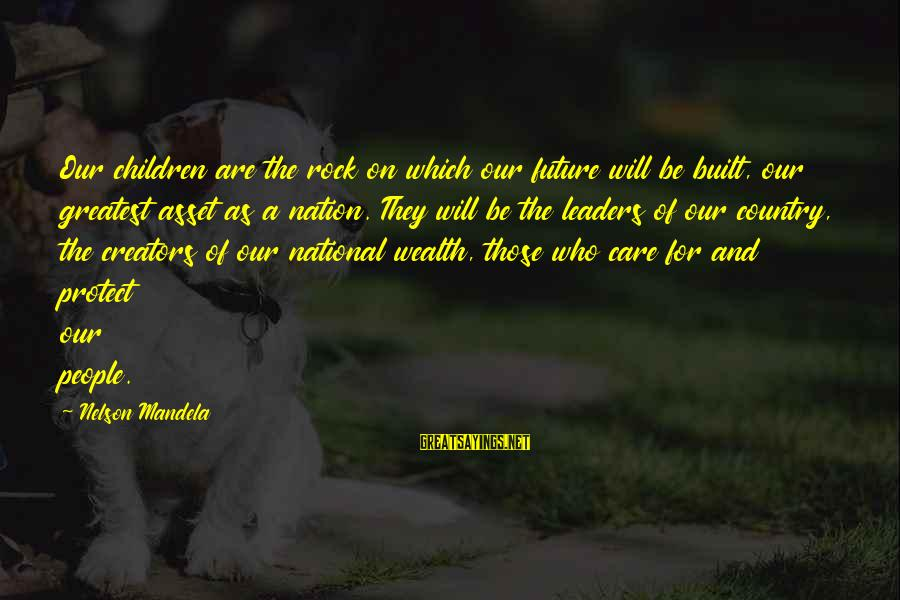 National Leaders And Their Sayings By Nelson Mandela: Our children are the rock on which our future will be built, our greatest asset