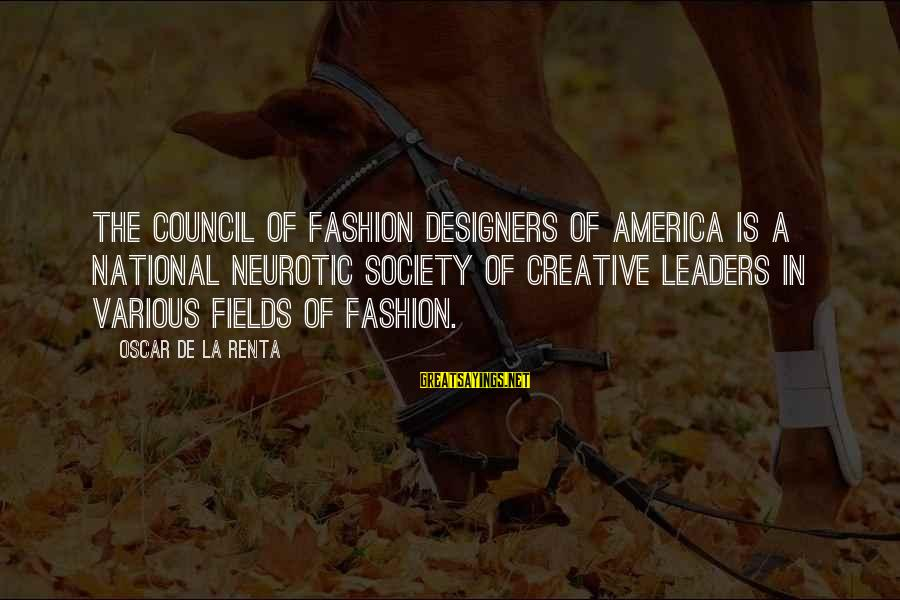 National Leaders And Their Sayings By Oscar De La Renta: The Council of Fashion Designers of America is a national neurotic society of creative leaders