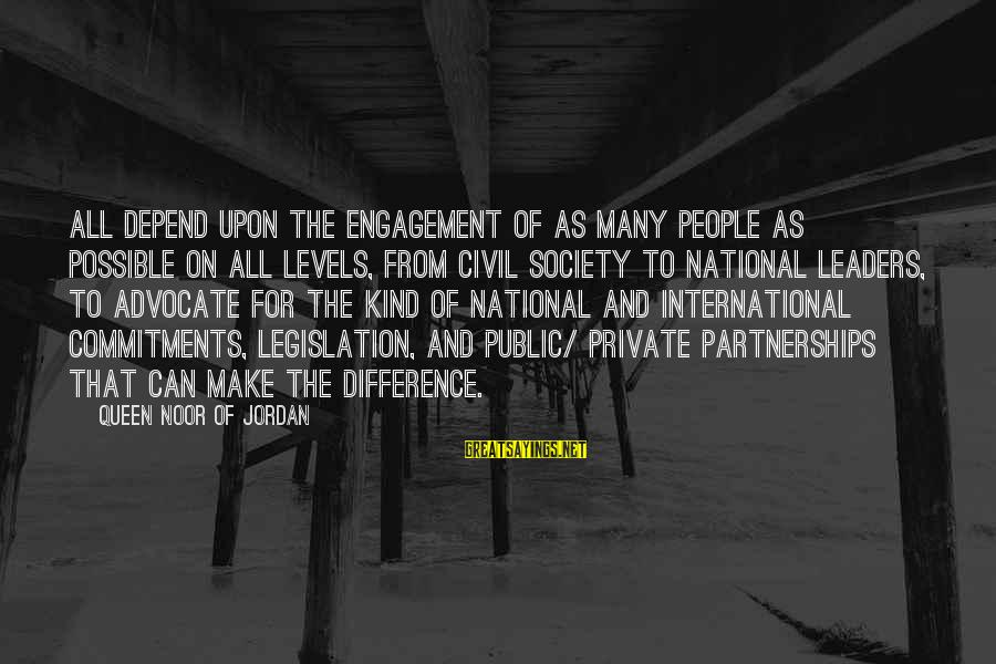 National Leaders And Their Sayings By Queen Noor Of Jordan: All depend upon the engagement of as many people as possible on all levels, from