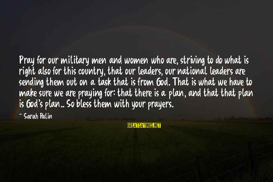 National Leaders And Their Sayings By Sarah Palin: Pray for our military men and women who are, striving to do what is right