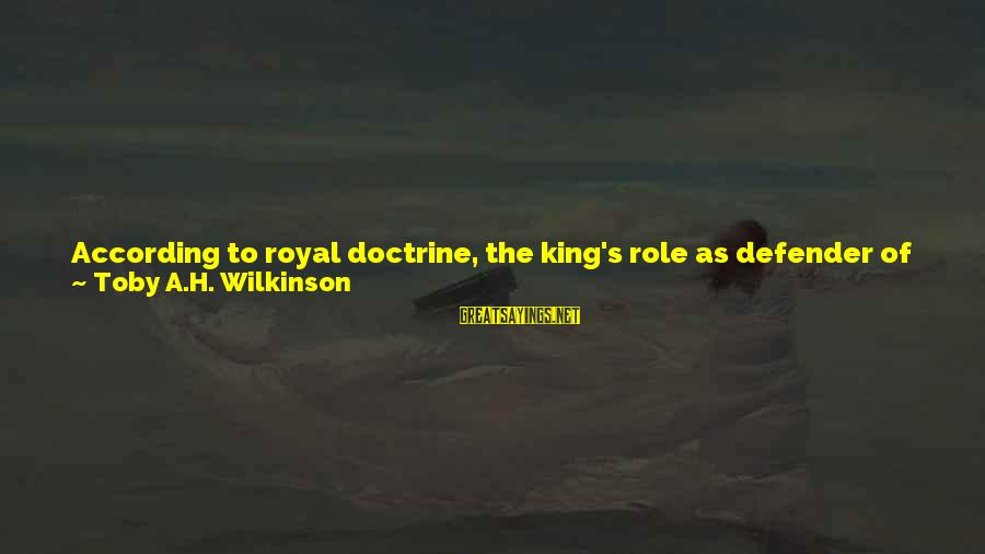 National Leaders And Their Sayings By Toby A.H. Wilkinson: According to royal doctrine, the king's role as defender of Egypt (and the whole of