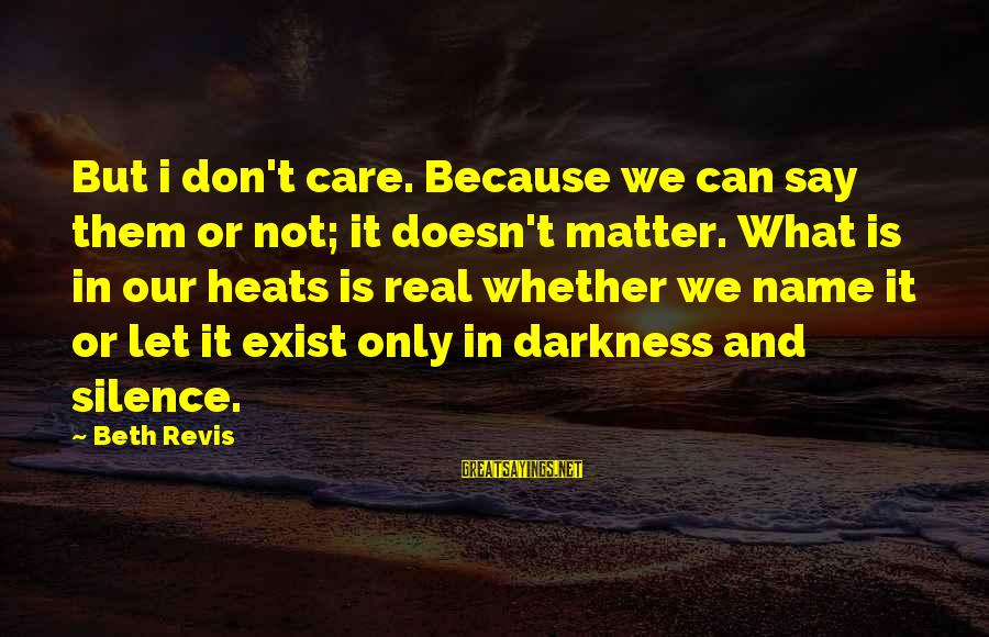 National Service Scheme Day Sayings By Beth Revis: But i don't care. Because we can say them or not; it doesn't matter. What