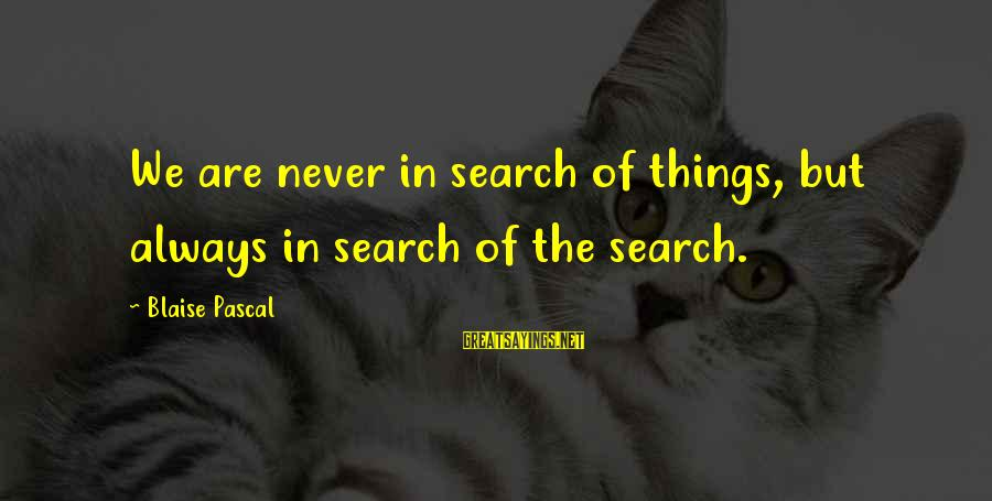 National Service Scheme Day Sayings By Blaise Pascal: We are never in search of things, but always in search of the search.