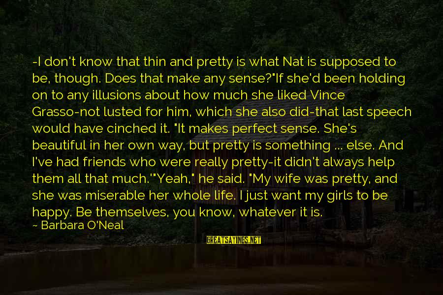 Nat's Sayings By Barbara O'Neal: -I don't know that thin and pretty is what Nat is supposed to be, though.