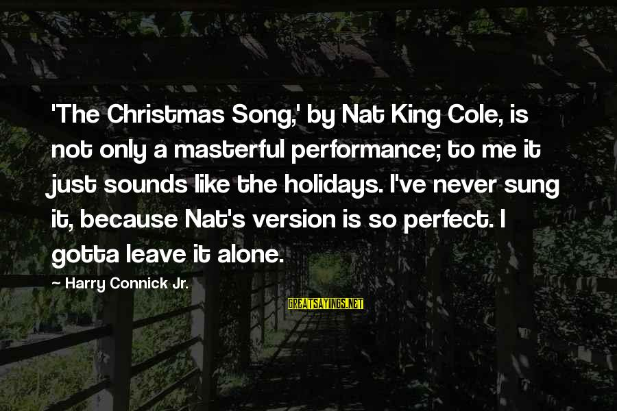 Nat's Sayings By Harry Connick Jr.: 'The Christmas Song,' by Nat King Cole, is not only a masterful performance; to me
