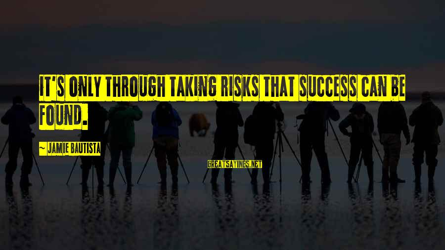 Nat's Sayings By Jamie Bautista: it's only through taking risks that success can be found.