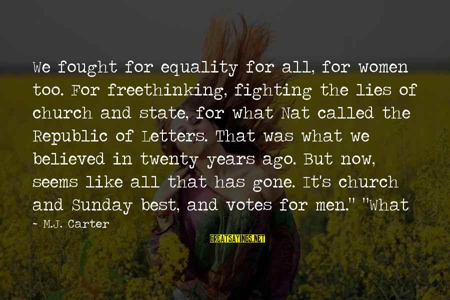 Nat's Sayings By M.J. Carter: We fought for equality for all, for women too. For freethinking, fighting the lies of