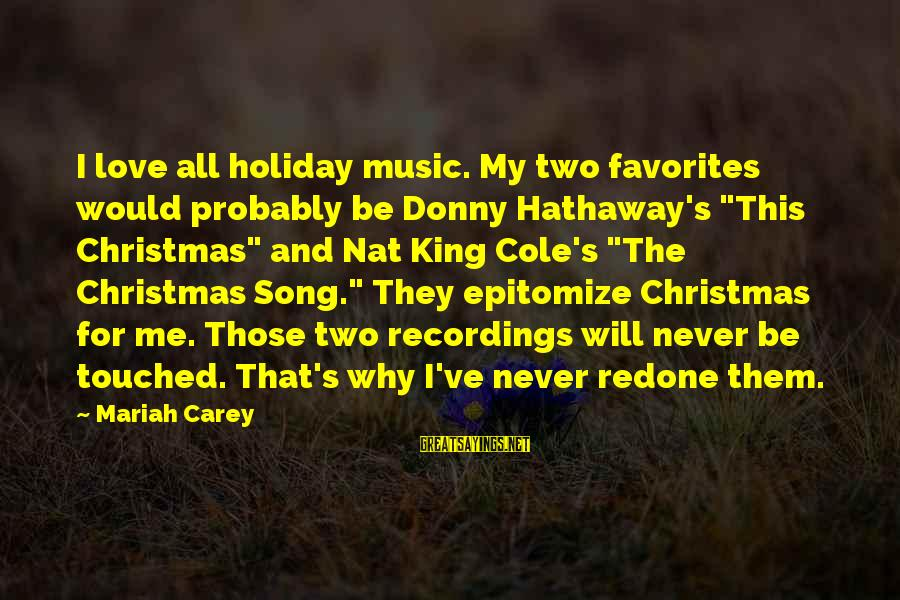 "Nat's Sayings By Mariah Carey: I love all holiday music. My two favorites would probably be Donny Hathaway's ""This Christmas"""