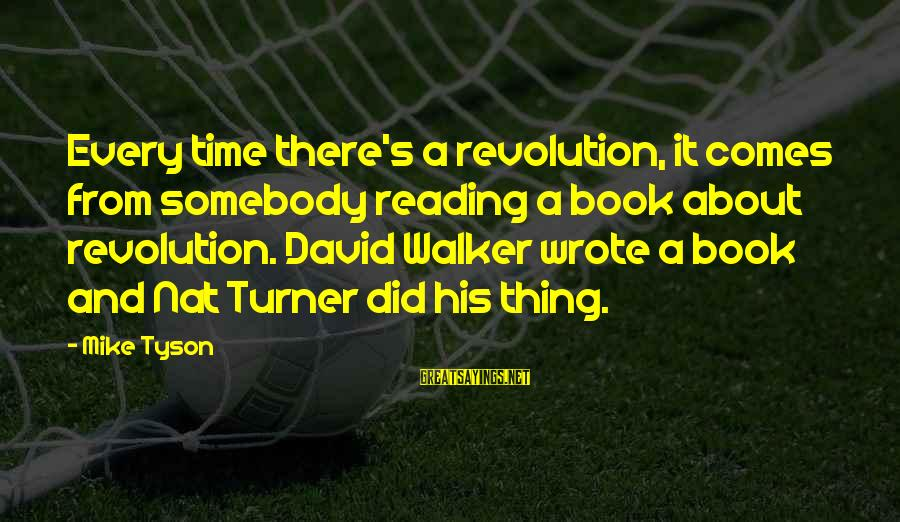 Nat's Sayings By Mike Tyson: Every time there's a revolution, it comes from somebody reading a book about revolution. David