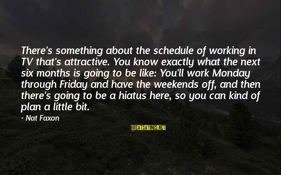 Nat's Sayings By Nat Faxon: There's something about the schedule of working in TV that's attractive. You know exactly what