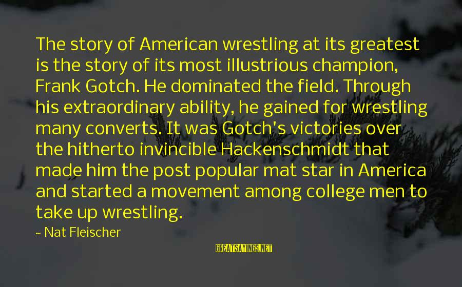 Nat's Sayings By Nat Fleischer: The story of American wrestling at its greatest is the story of its most illustrious