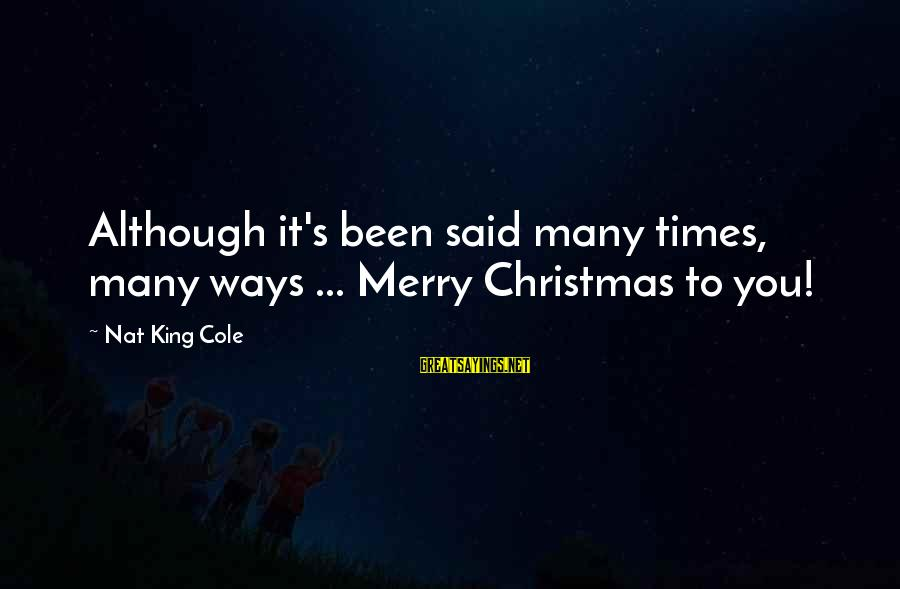 Nat's Sayings By Nat King Cole: Although it's been said many times, many ways ... Merry Christmas to you!