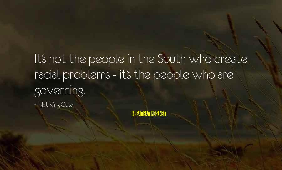 Nat's Sayings By Nat King Cole: It's not the people in the South who create racial problems - it's the people