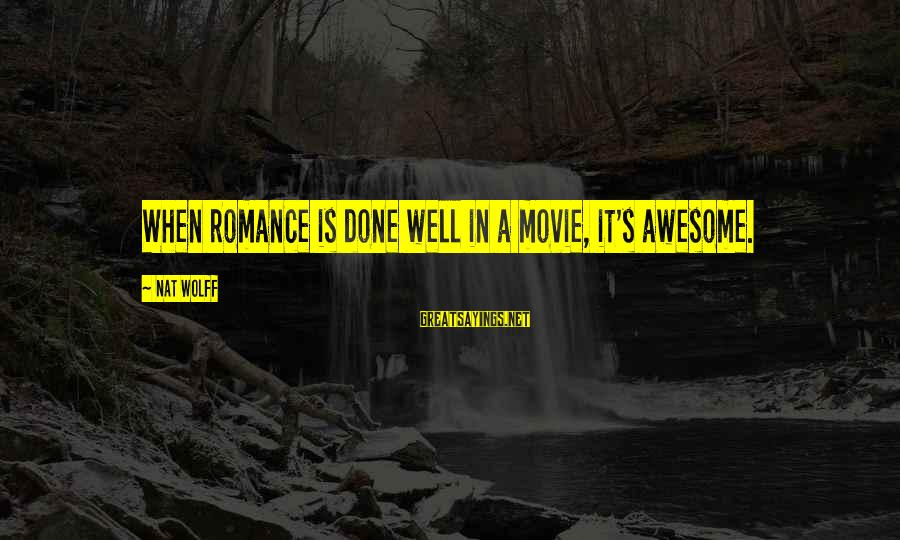 Nat's Sayings By Nat Wolff: When romance is done well in a movie, it's awesome.