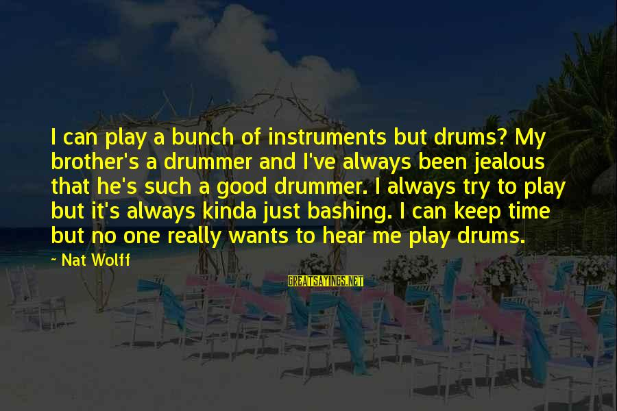 Nat's Sayings By Nat Wolff: I can play a bunch of instruments but drums? My brother's a drummer and I've