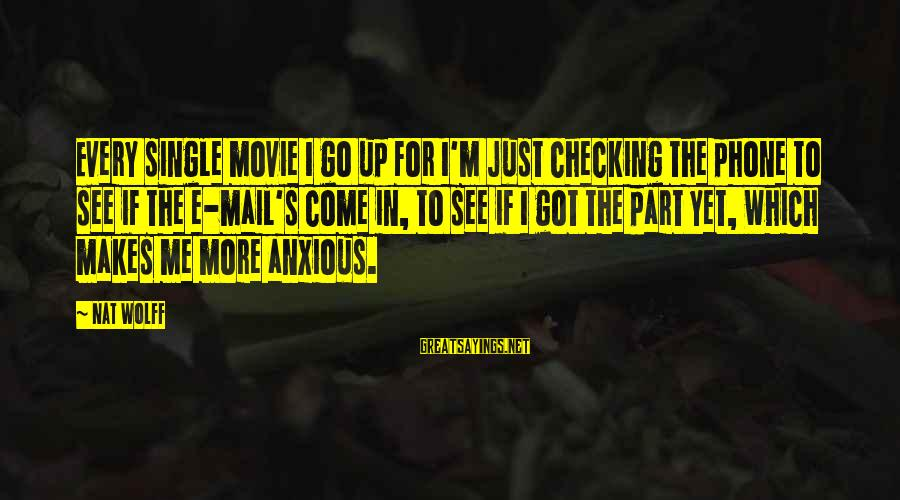 Nat's Sayings By Nat Wolff: Every single movie I go up for I'm just checking the phone to see if