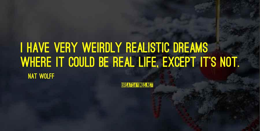 Nat's Sayings By Nat Wolff: I have very weirdly realistic dreams where it could be real life, except it's not.