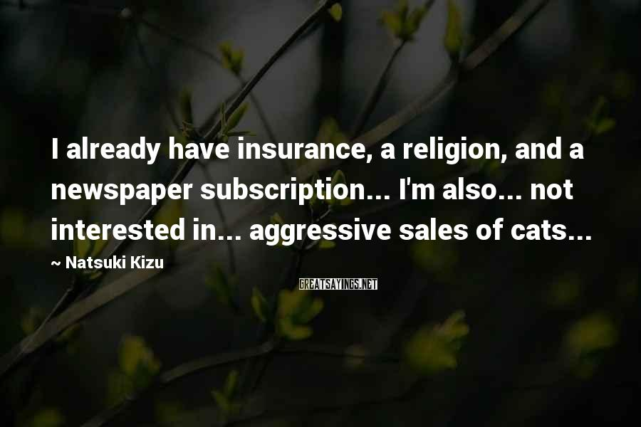 Natsuki Kizu Sayings: I already have insurance, a religion, and a newspaper subscription... I'm also... not interested in...