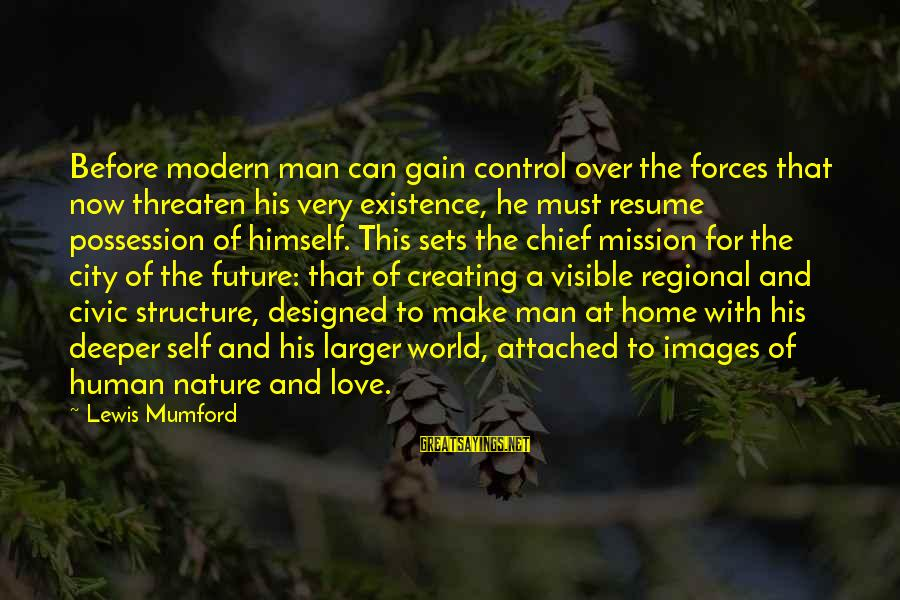 Nature Images With Love Sayings By Lewis Mumford: Before modern man can gain control over the forces that now threaten his very existence,