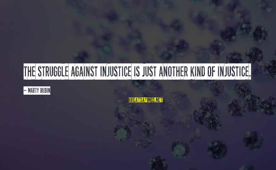 Nature Images With Love Sayings By Marty Rubin: The struggle against injustice is just another kind of injustice.
