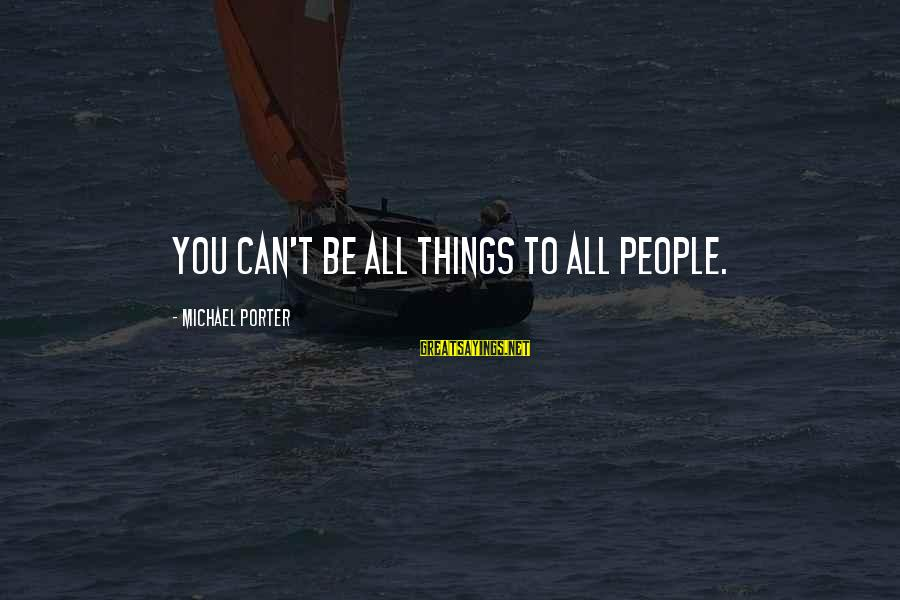 Nature Images With Love Sayings By Michael Porter: You can't be all things to all people.