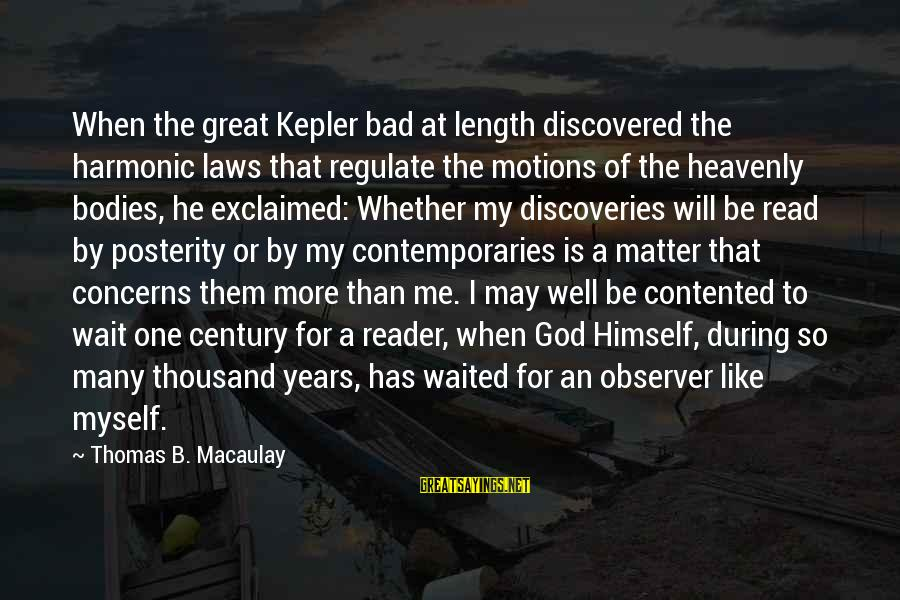 Nature Images With Love Sayings By Thomas B. Macaulay: When the great Kepler bad at length discovered the harmonic laws that regulate the motions