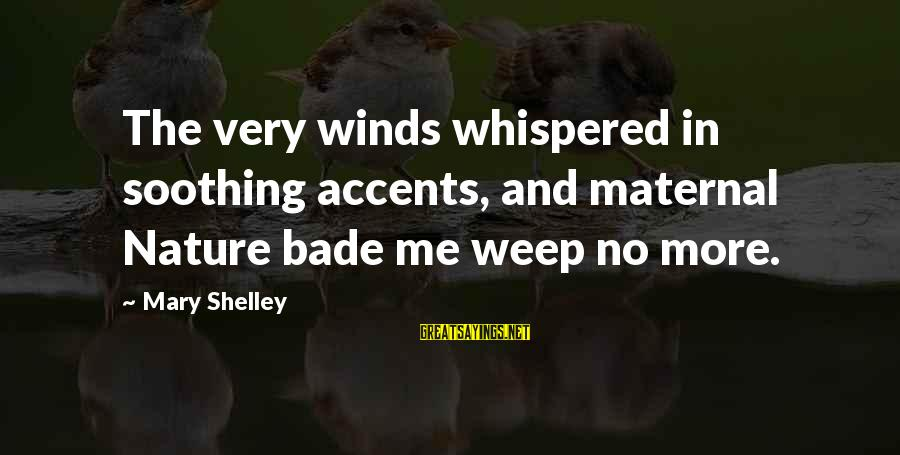 Nature In Frankenstein Sayings By Mary Shelley: The very winds whispered in soothing accents, and maternal Nature bade me weep no more.