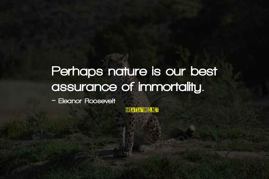 Nature Roosevelt Sayings By Eleanor Roosevelt: Perhaps nature is our best assurance of immortality.